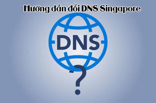 Hướng dẫn đổi DNS Singapore