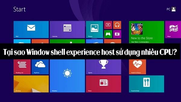 Tại sao Windows Shell Experience Host lại sử dụng quá nhiều CPU và bộ nhớ?
