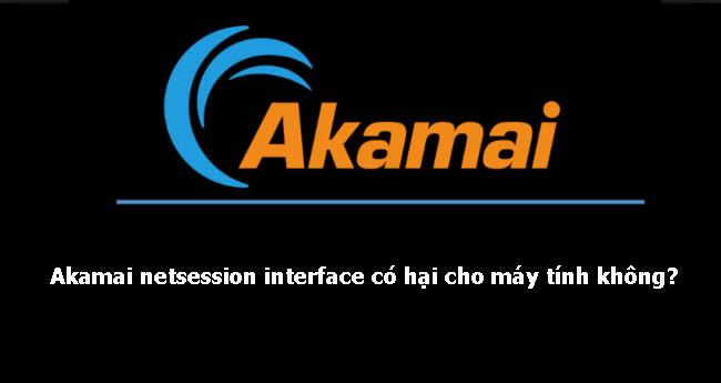 Akamai netsession interface có hại cho máy tính không?