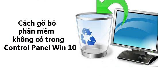 5 cách gỡ bỏ phần mềm không có trong Control Panel Win 10