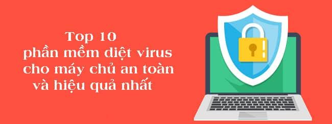 Top 10 phần mềm diệt virus cho máy chủ an toàn và hiệu quả nhất