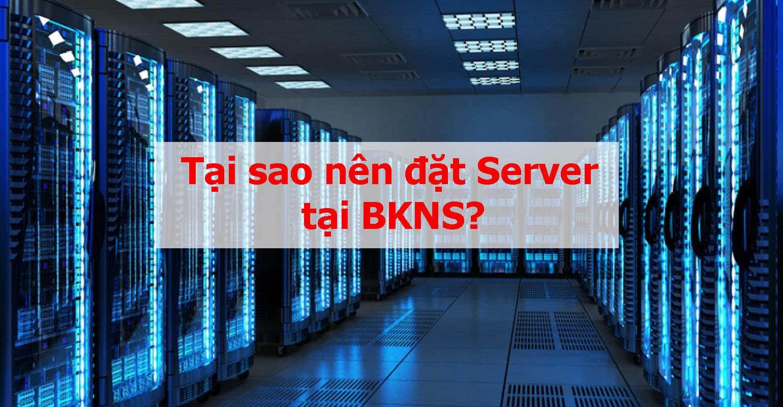 Tại sao nên đặt Server tại BKNS