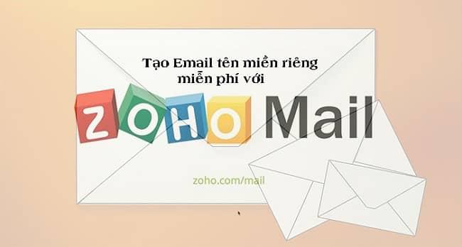 Tạo Email tên miền riêng miễn phí với Zoho Mail như thế nào?