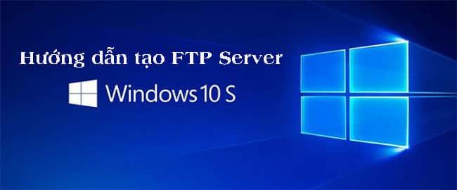 Hướng dẫn tạo FTP server trên Windows 10