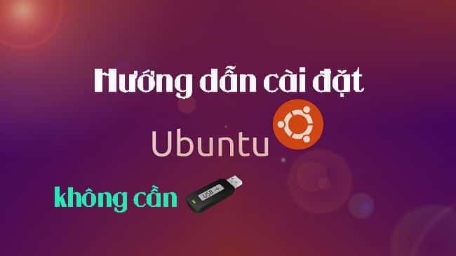 Hướng dẫn cài Ubuntu không cần USB