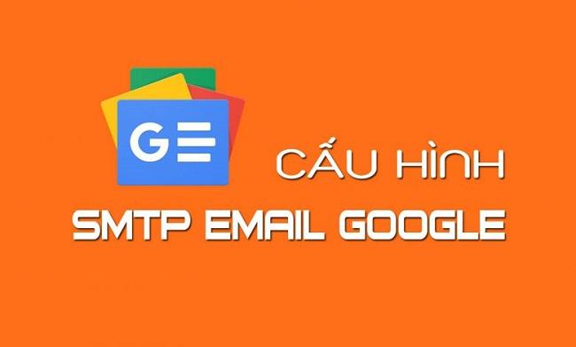 Hướng dẫn cấu hình SMTP Gmail