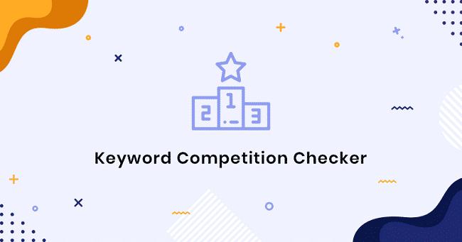 Kiểm tra thứ hạng của từ khóa với Keyword Competition Checker