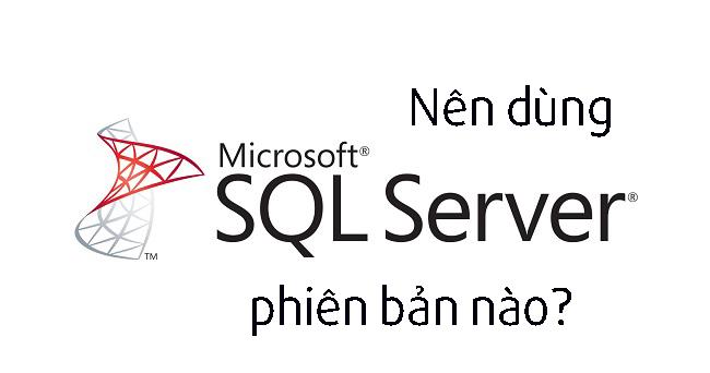 Nên dùng SQL server phiên bản nào?