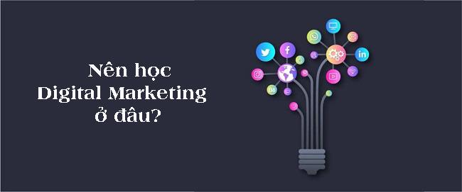 Nên học Digital Marketing ở đâu?