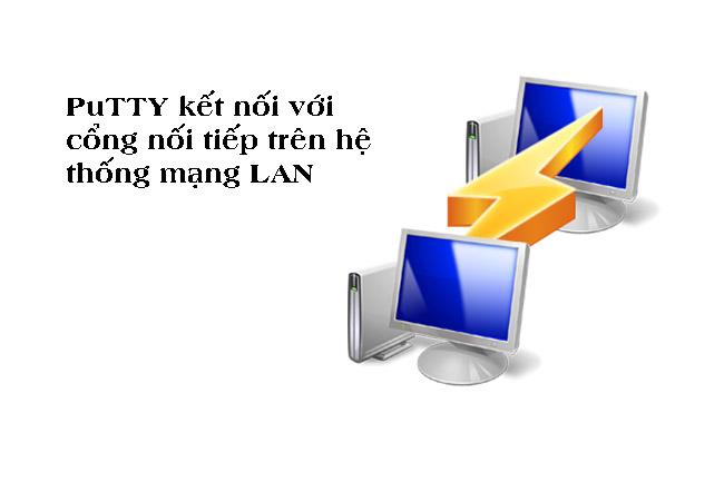 PuTTY kết nối với cổng nối tiếp trên hệ thống mạng LAN