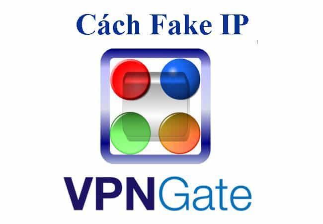 Cách fake IP bằng VPN Gate