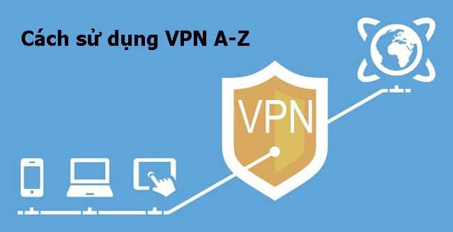 Cách sử dụng VPN đơn giản