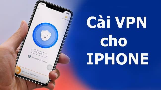 Cài VPN cho iPhone như thế nào?
