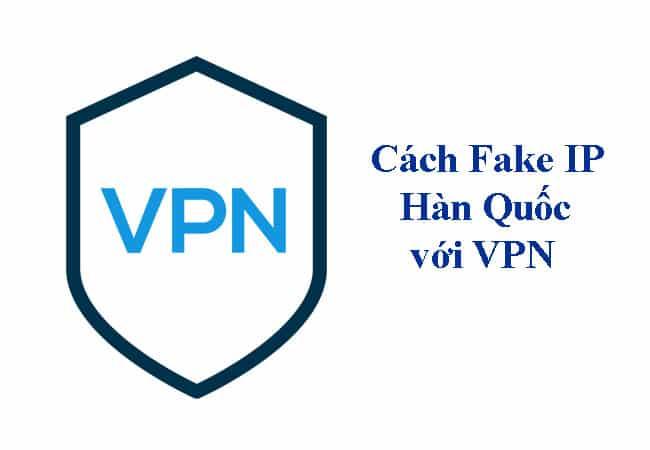 Cách fake ip hàn quốc bằng VPN