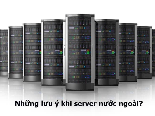 Những lưu ý khi thuê server nước ngoài